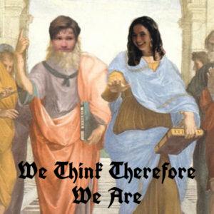 We Think Therefore We Are