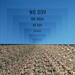 No Soy De Aqui, Ni Soy De Alla